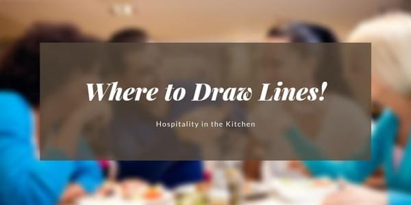 Hospitality in the Kitchen: Where to Draw Lines