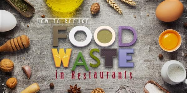 Reducing Restaurant Food Waste For The Planet and Your Bottom Line