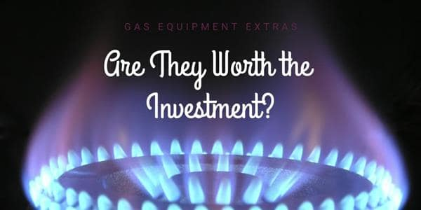 Gas Equipment Extras: Are They Worth the Investment?